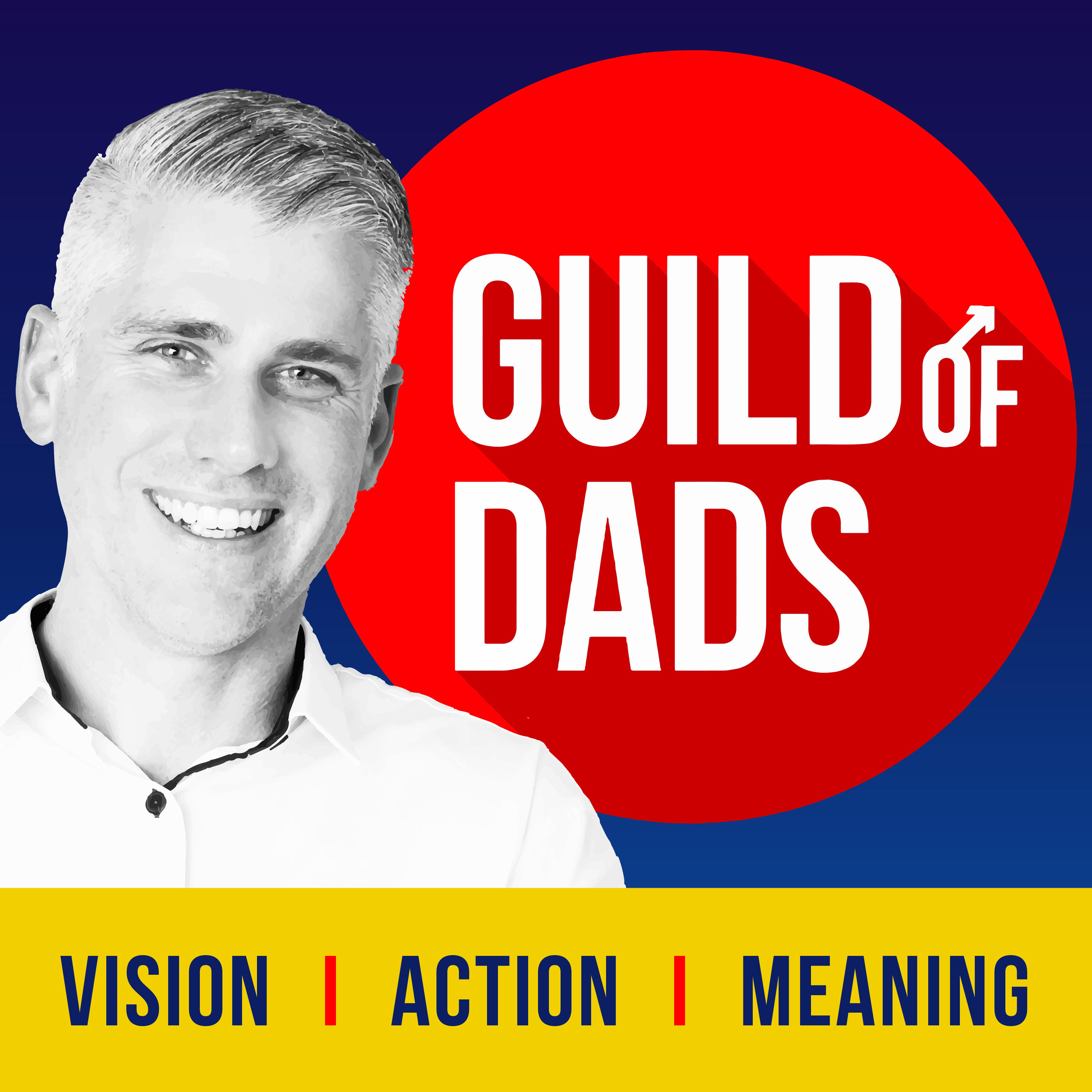 Artwork for podcast Guild of Dads: Vision+Action=Meaning