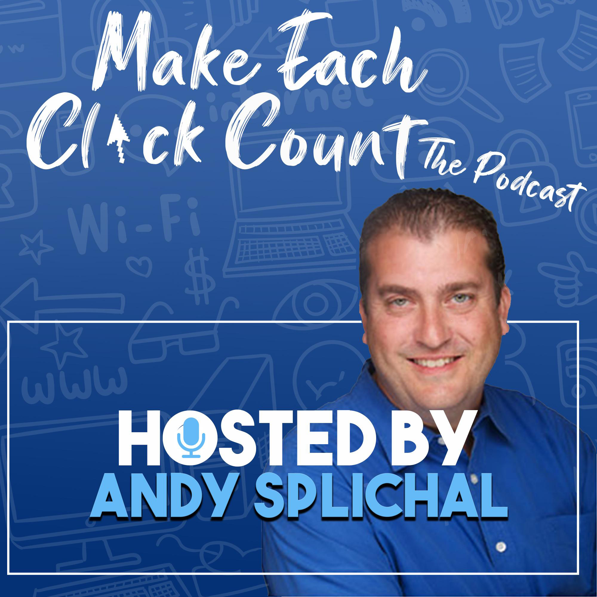 Make Each Click Count Hosted By Andy Splichal