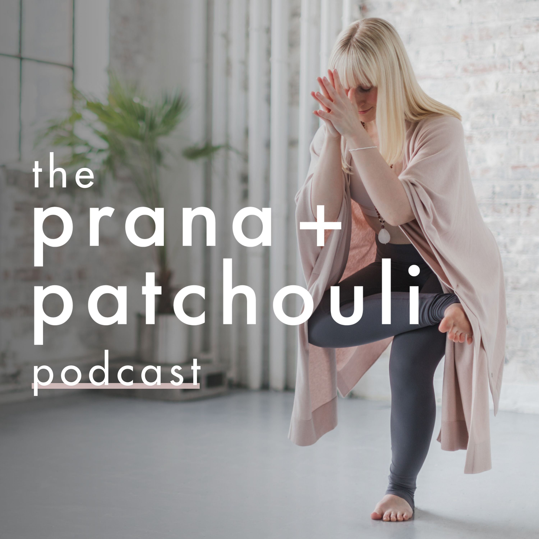 Artwork for podcast The Prana + Patchouli Podcast