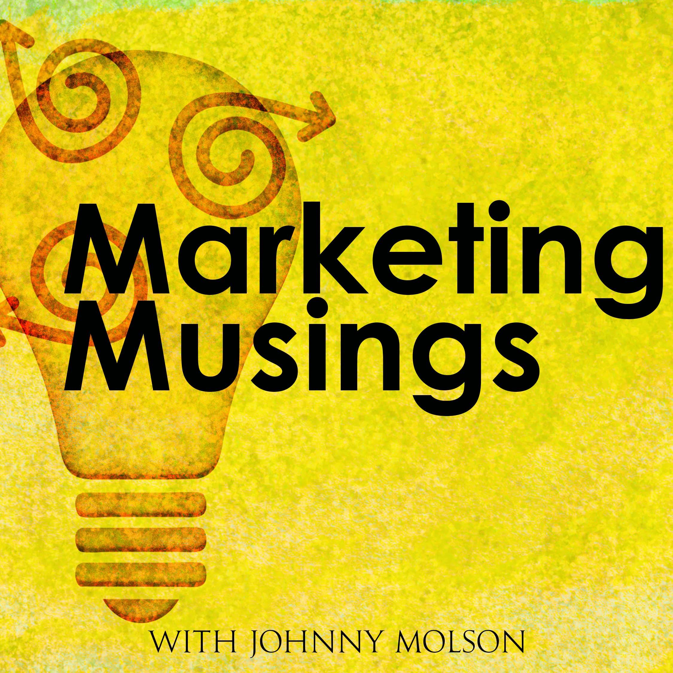 Artwork for podcast Marketing Musings | Johnny Molson