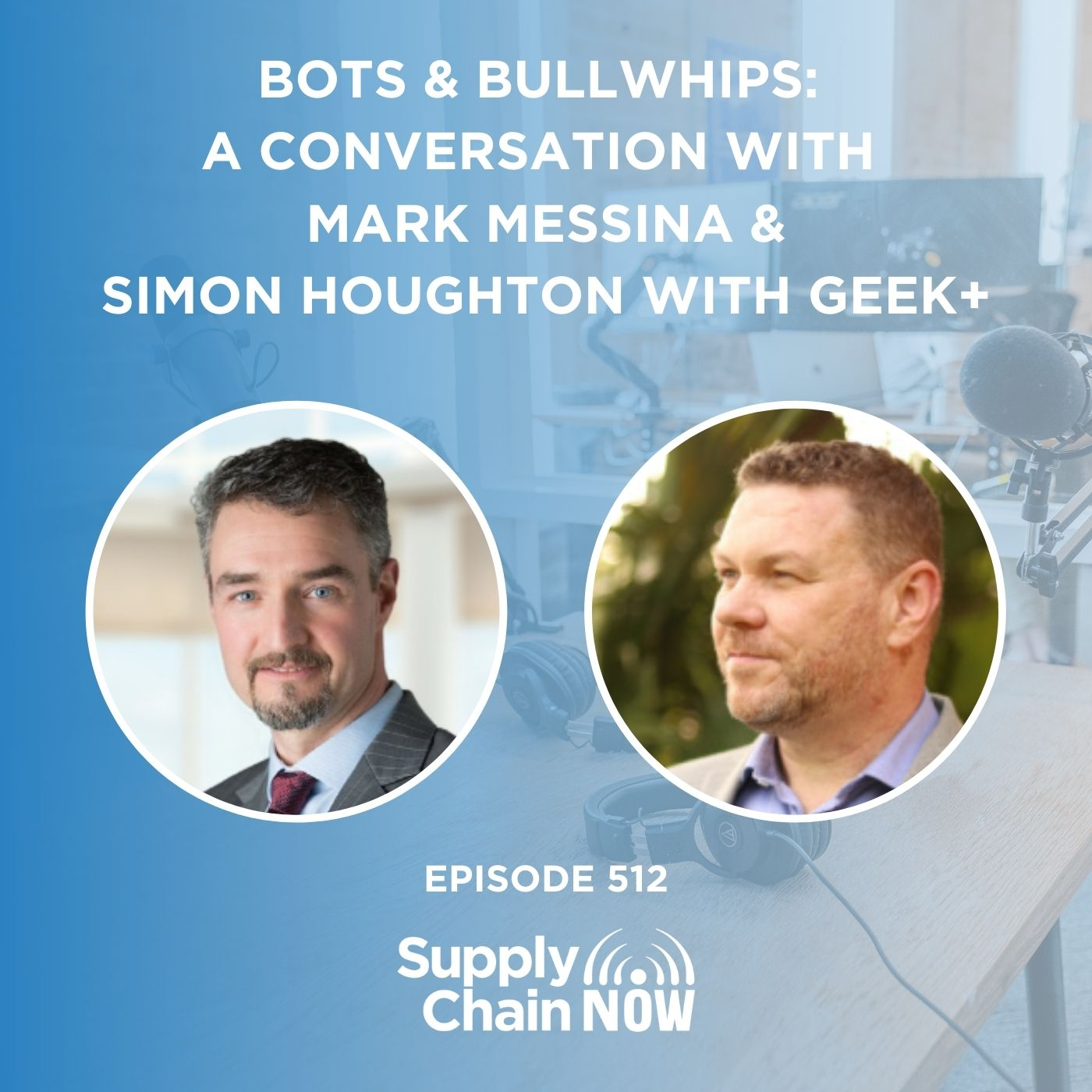 Bots & Bullwhips: A Conversation with Mark Messina & Simon Houghton with Geek+