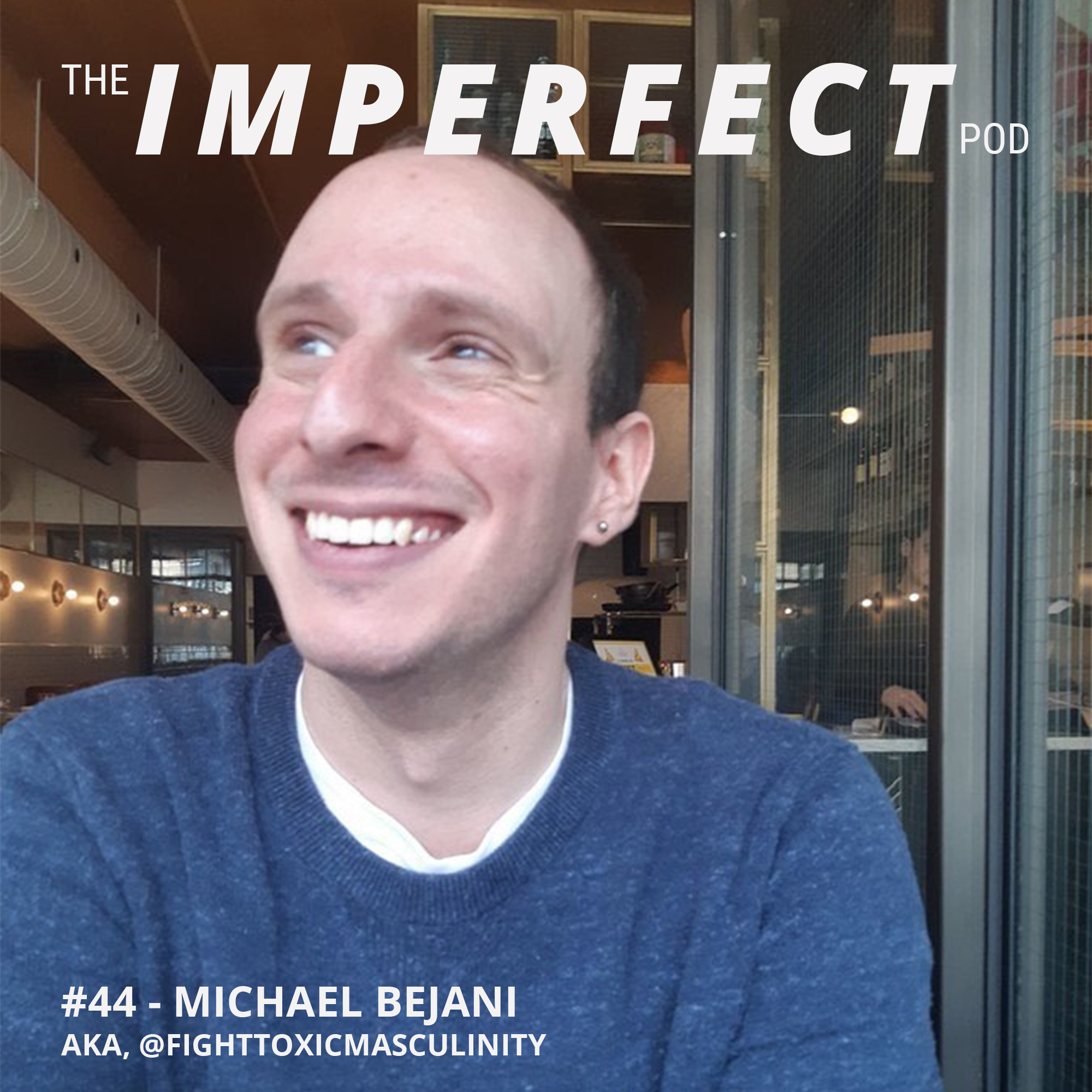 #44   How to Fight Toxic Masculinity With Kindness, Empathy and Love   Michael Bejani