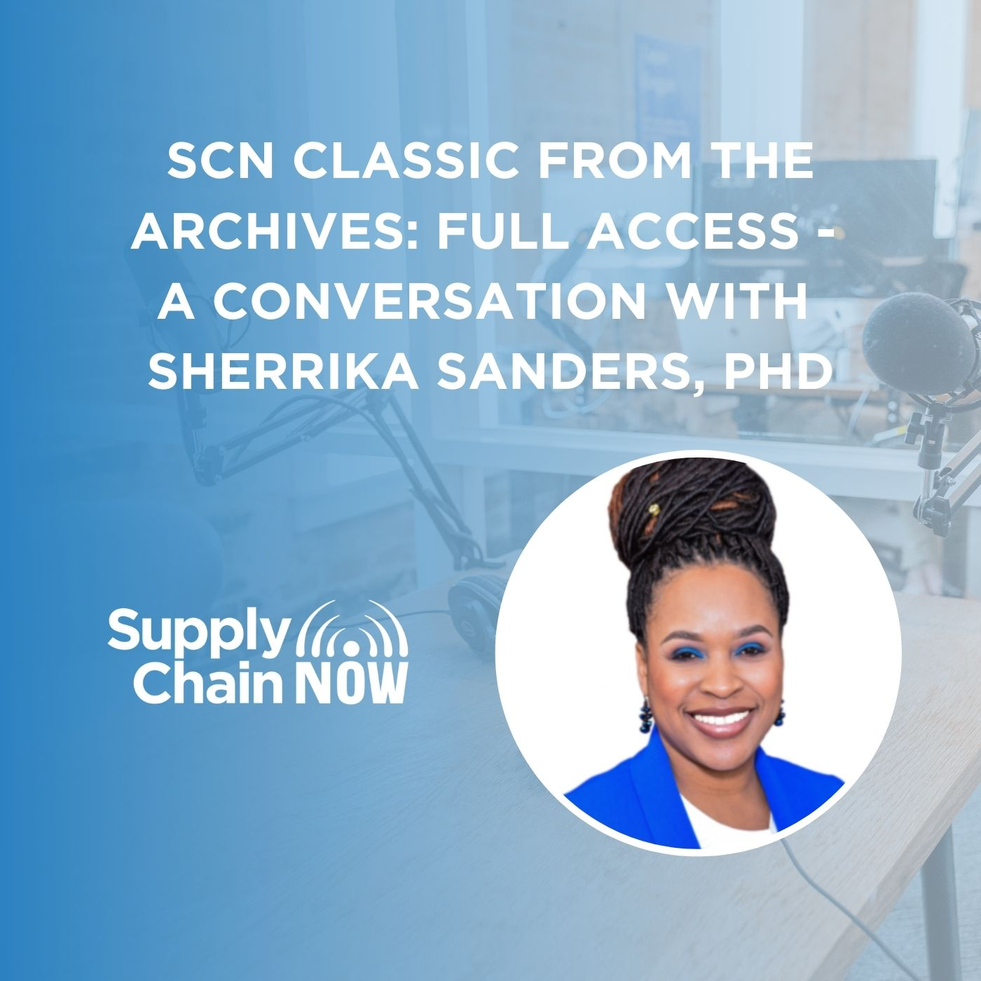 SCN Classic from the Archives: Full Access -  A Conversation with  Sherrika Sanders, PhD