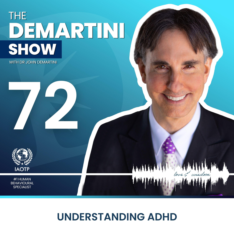 EP72 - Understanding ADHD - The Demartini Show