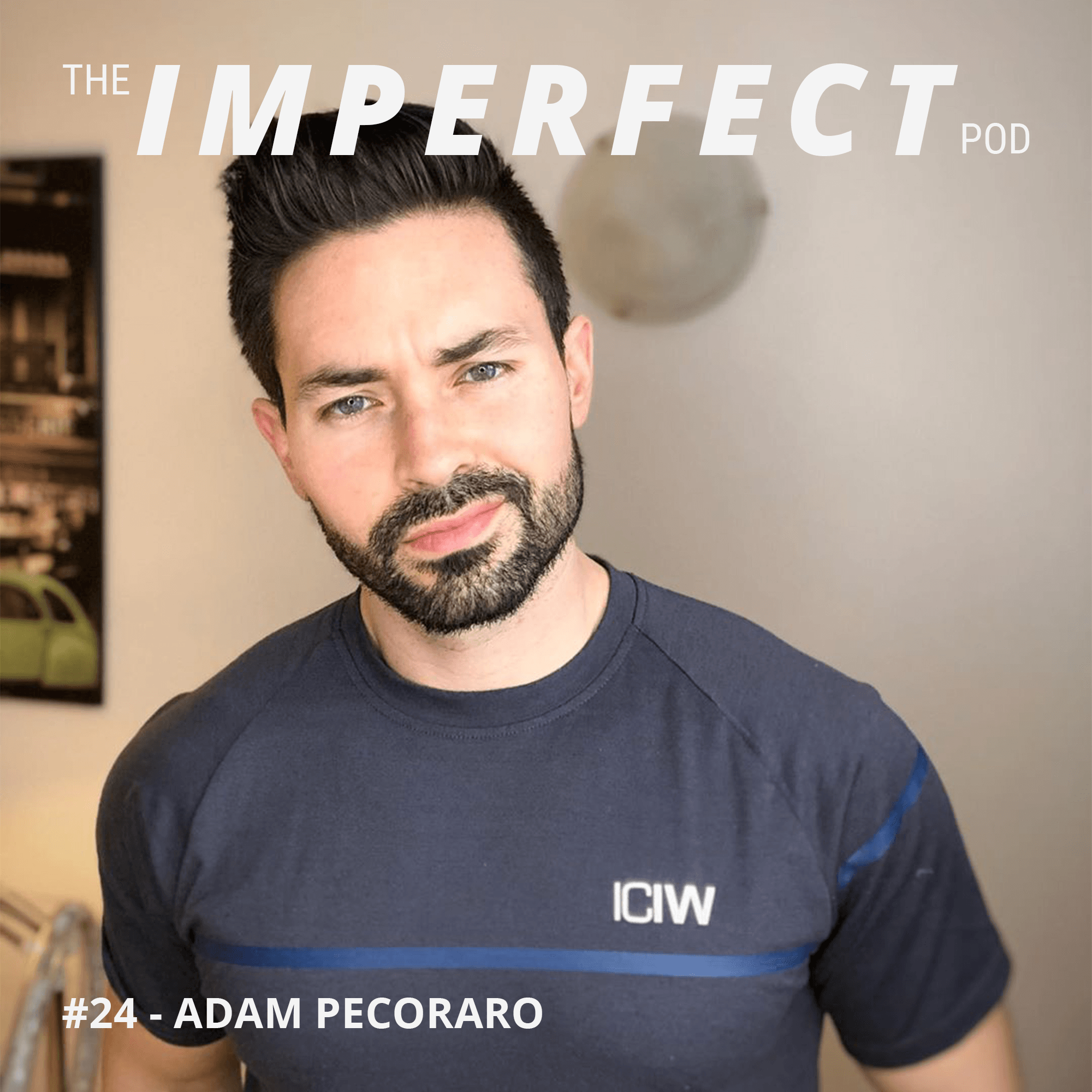 #24 | How Men Can Overcome Their Body Issues and Insecurities | Adam Pecoraro