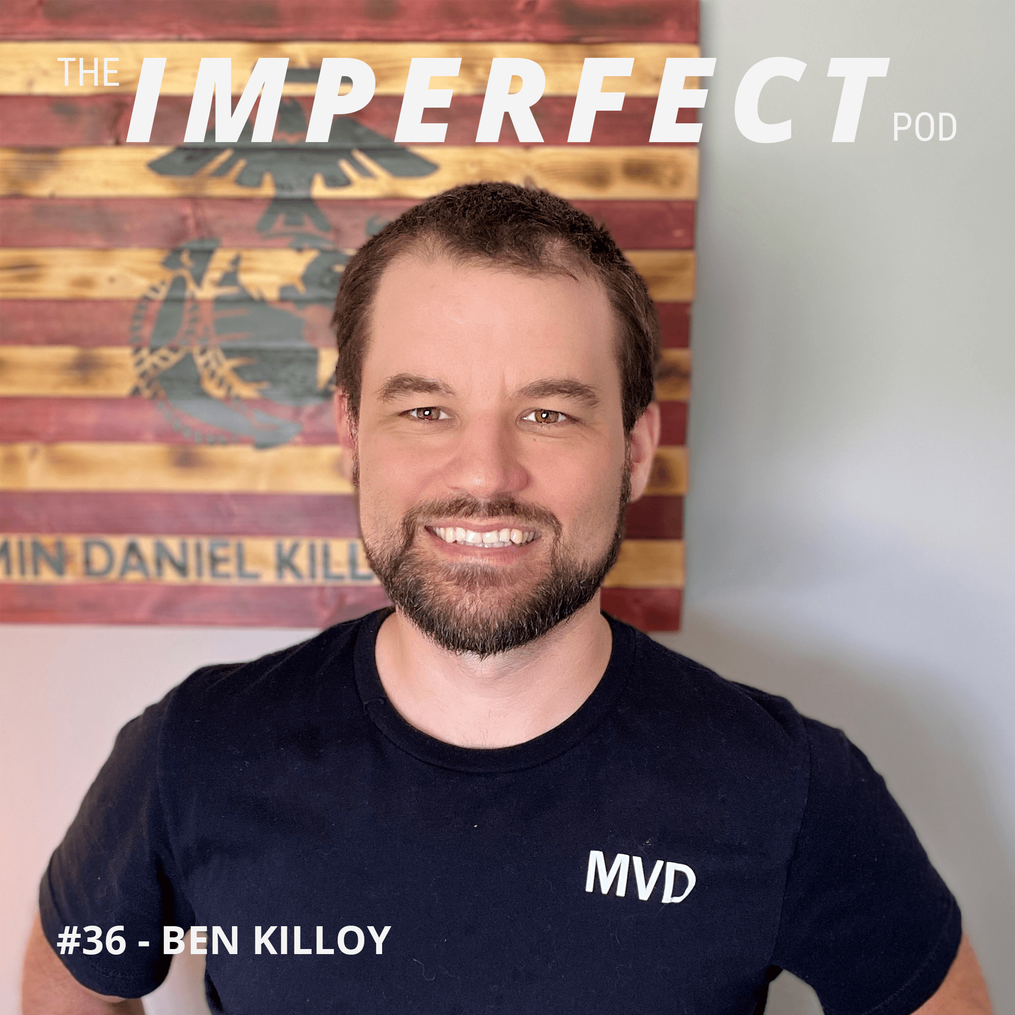 #36 | How Learning To Loving Yourself Makes You A Better Father | Ben Killoy