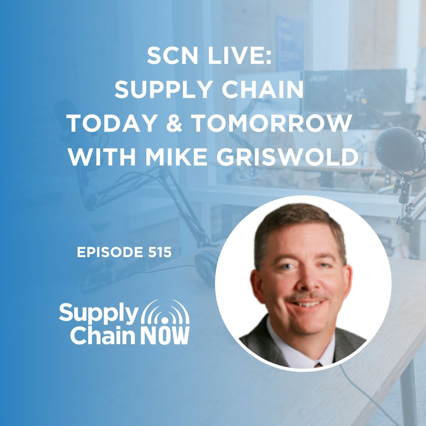 SCN Live: Supply Chain Today & Tomorrow with Mike Griswold