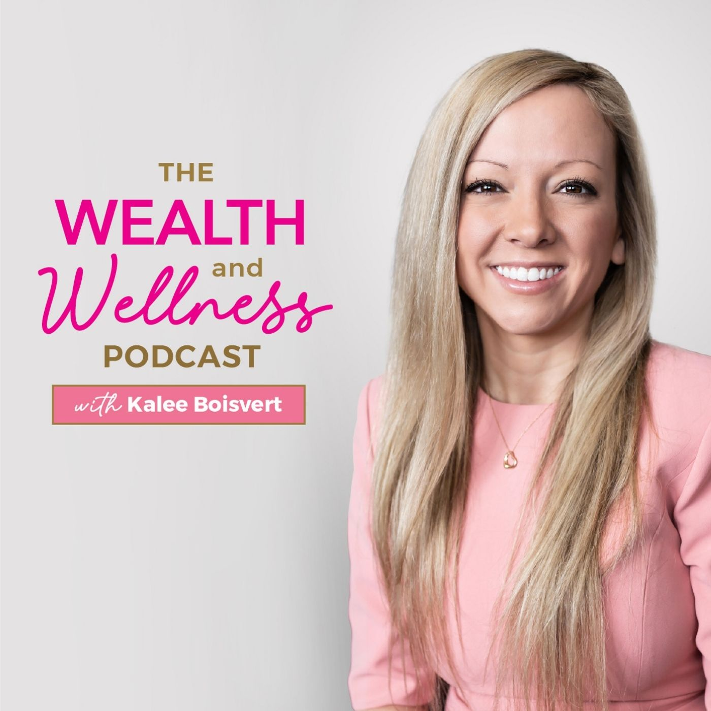 Show artwork for The Wealth and Wellness Podcast with Kalee Boisvert