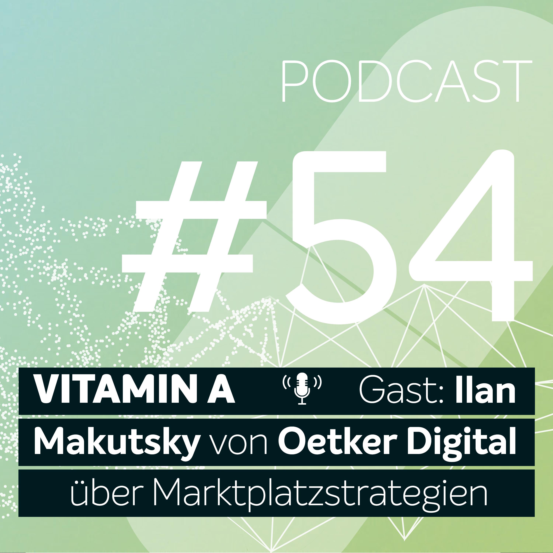 Vitamin A #54 - Gast: Ilan Makutsky von Oetker Digital über Marktplatzstrategien