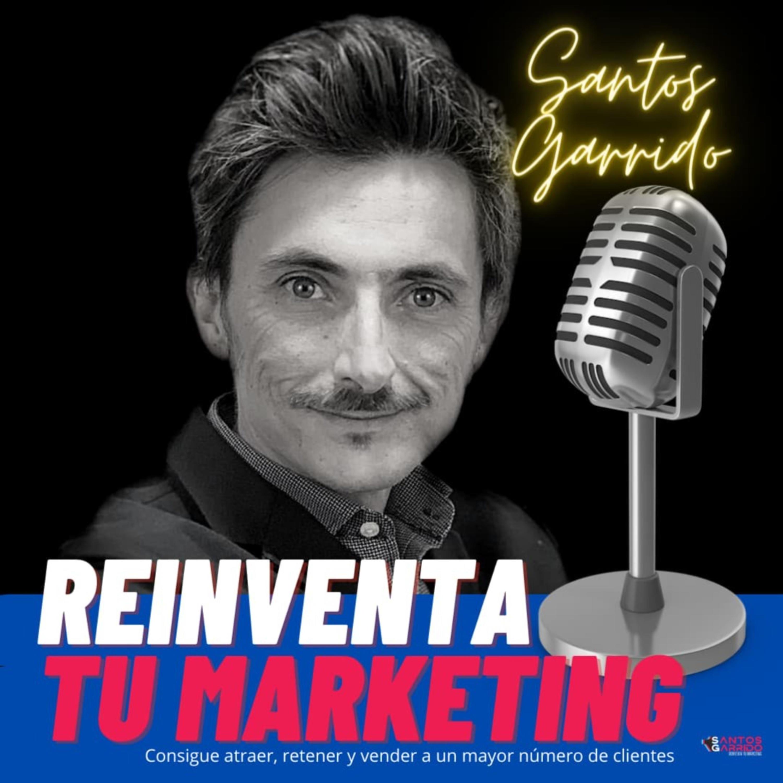 Artwork for podcast Reinventa tu Marketing con Santos Garrido